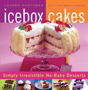 Icebox Cakes Simply Irresistible No-Bake Desserts