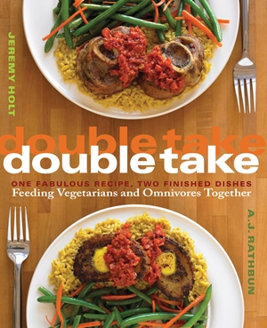 Double Take One Fabulous Recipe, Two Finished Dishes, Feeding Vegetarians and Omnivores Together