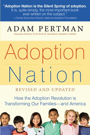Adoption Nation How the Adoption Revolution is Transforming Our Families -- and America