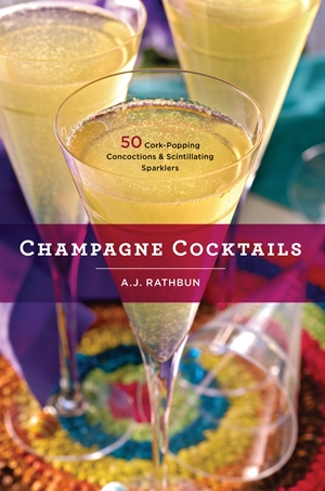 Champagne Cocktails 50 Cork-Popping Concoctions and Scintillating Sparklers