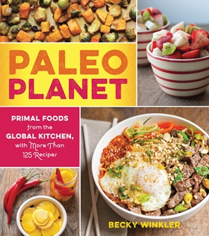Paleo Planet Primal Foods from The Global Kitchen, with More Than 125 Recipes