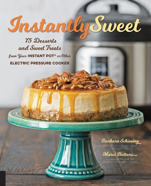 Instantly Sweet 75 Desserts and Sweet Treats from Your Instant Pot or Other Electric Pressure Cooker