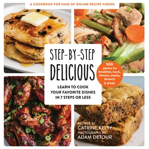 Step-by-Step Delicious Learn to Cook Your Favorite Dishes in 7 Steps or Less