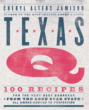 Texas Q 100 Recipes for the Very Best Barbecue from the Lone Star State, All Smoke-Cooked to Perfection