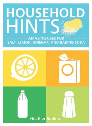 Household Hints Amazing Uses for Salt, Lemons, Vinegar and Baking Soda