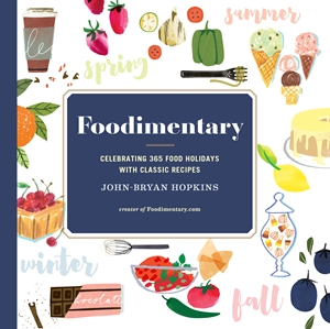 Foodimentary Celebrating 365 Food Holidays with Classic Recipes