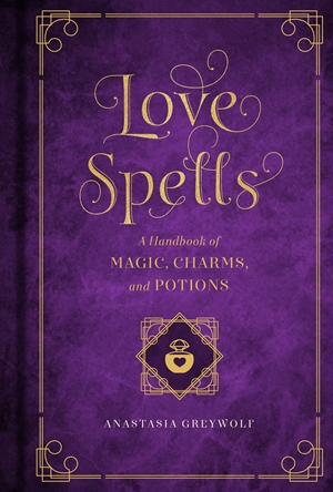 Love Magic A Handbook of Spells, Charms & Potions