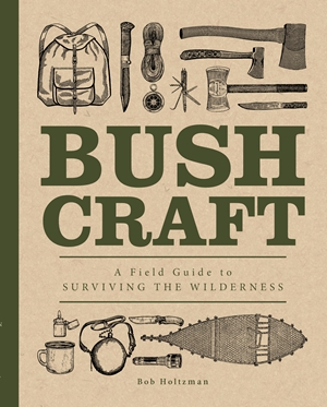 Bushcraft A Field Guide to Surviving the Wilderness