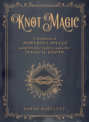 Knot Magic A Handbook of Powerful Spells Using Witches' Ladders and other Magical Knots