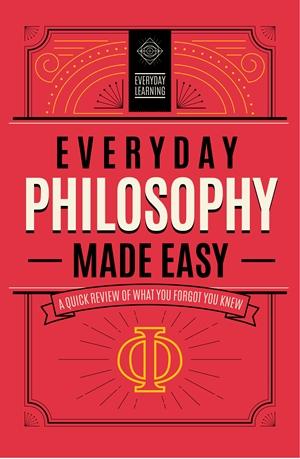 Everyday Philosophy Made Easy