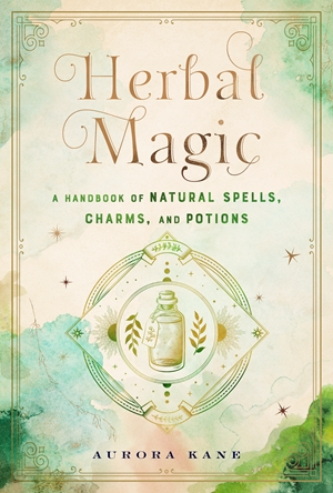 Herbal Magic A Handbook of Natural Spells, Charms, and Potions