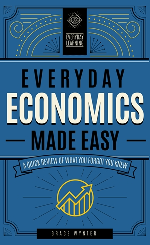 Everyday Economics Made Easy