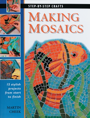 Making Mosaics 15 Stylish Projects from Start to Finish