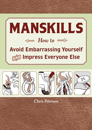 Manskills How to Avoid Embarrassing Yourself and Impress Everyone Else