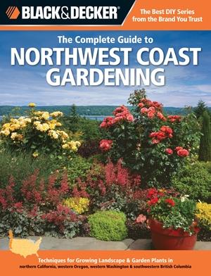 Black & Decker The Complete Guide to Northwest Coast Gardening