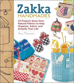 Zakka Handmades 24 Projects Sewn from Natural Fabrics to Help Organize, Adorn, and Simplify Your Life