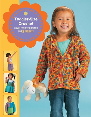 Toddler-Size Crochet Complete Instructions for 8 Projects
