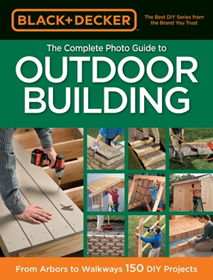 Black & Decker The Complete Photo Guide to Outdoor Building