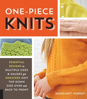 One-Piece Knits Essential Designs in Multiple Sizes and Gauges for Sweaters Knit Top Down, Side Over, and Back to Front