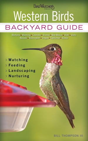 Western Birds Backyard Guide - Watching - Feeding - Landscaping - Nurturing - Montana, Wyoming, Colorado, Arizona, New