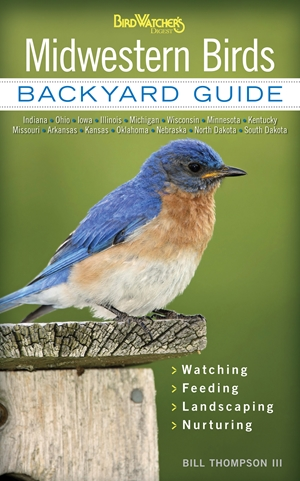Midwestern Birds Backyard Guide - Watching - Feeding - Landscaping - Nurturing - Indiana, Ohio, Iowa, Illinois, Michigan, Wisconsin, Minnesota, Kentucky, Missouri, Arkansas, Kansas, Oklahoma, Nebraska, North Dakota, South Dakota