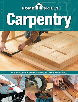 HomeSkills: Carpentry An Introduction to Sawing, Drilling, Shaping & Joining Wood