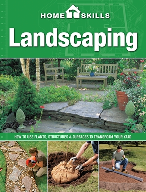 HomeSkills: Landscaping How to Use Plants, Structures & Surfaces to Transform Your Yard