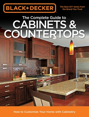 Black & Decker The Complete Guide to Cabinets & Countertops