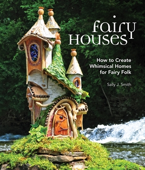 Fairy Houses How to Create Whimsical Homes for Fairy Folk