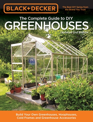 Black & Decker The Complete Guide to DIY Greenhouses, Updated 2nd Edition