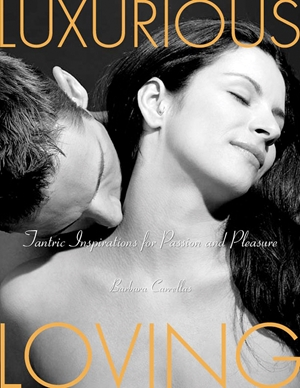 Luxurious Loving Tantric Inspirations for Passion and Pleasure