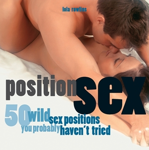 Position Sex 50 Wild Sex Positions You Probably Haven't Tried
