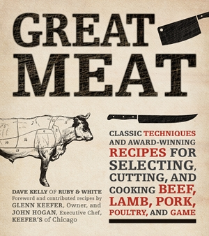 Great Meat Classic Techniques and Award-Winning Recipes for Selecting, Cutting, and Cooking Beef, Lamb, Pork, Poultry, and Game