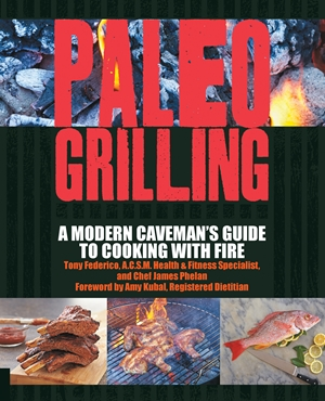 Paleo Grilling A Modern Caveman's Guide to Cooking with Fire