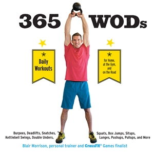 365 WODs Burpees, Deadlifts, Snatches, Squats, Box Jumps, Situps, Kettlebell Swings, Double Unders, Lunges, Pushups, Pullups, and More