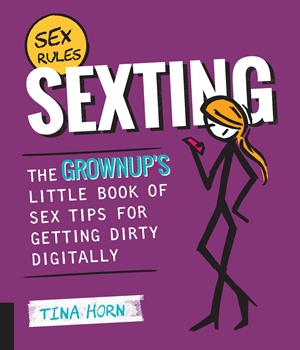Sexting The Grownup's Little Book of Sex Tips for Getting Dirty Digitally