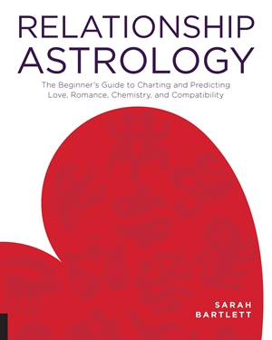 Relationship Astrology The Beginner's Guide to Charting and Predicting Love, Romance, Chemistry, and Compatibility