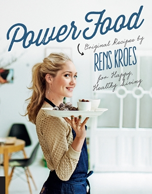 Power Food Original Recipes by Rens Kroes for Happy Healthy Living
