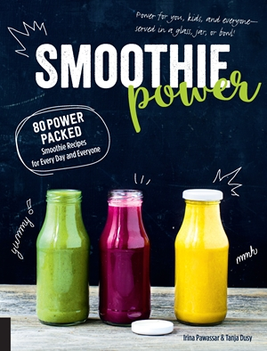 Smoothie Power 80 Power-Packed Smoothie Recipes for Every Day and Everyone