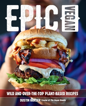 Epic Vegan Wild and Over-the-Top Plant-Based Recipes