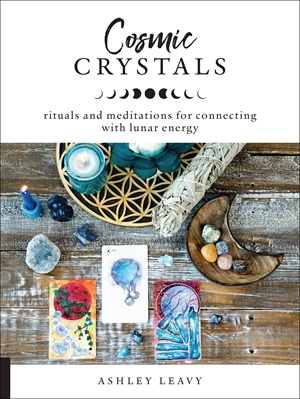 Cosmic Crystals Rituals and Meditations for Connecting With Lunar Energy