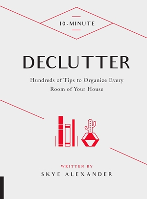 10-Minute Declutter Hundreds of Tips to Organize Every Room of Your House