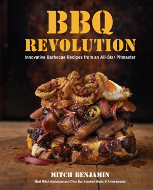 BBQ Revolution Innovative Barbeque Recipes from an All-Star Pitmaster