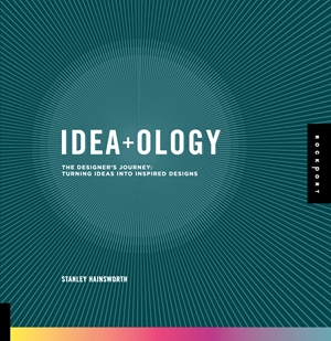 Idea-ology The Designer's Journey: Turning Ideas into Inspired Designs