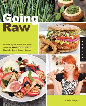 Going Raw Everything You Need to Start Your Own Raw Food Diet and Lifestyle Revolution at Home