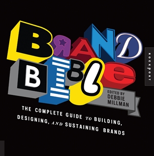 Brand Bible The Complete Guide to Building, Designing, and Sustaining Brands