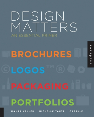 Design Matters An Essential Primer-Brochures, Logos, Packaging, Portfolios