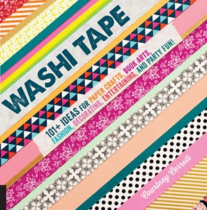Washi Tape 101+ Ideas for Paper Crafts, Book Arts, Fashion, Decorating, Entertaining, and Party Fun!