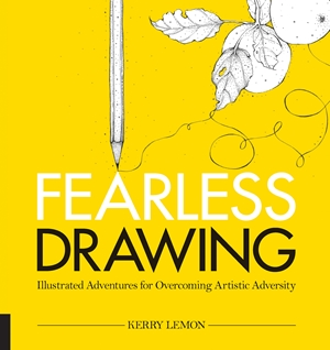 Fearless Drawing Illustrated Adventures for Overcoming Artistic Adversity