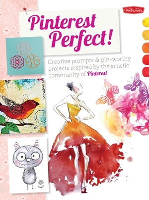 Pinterest Perfect! Creative prompts & pin-worthy projects inspired by the artistic community of Pinterest